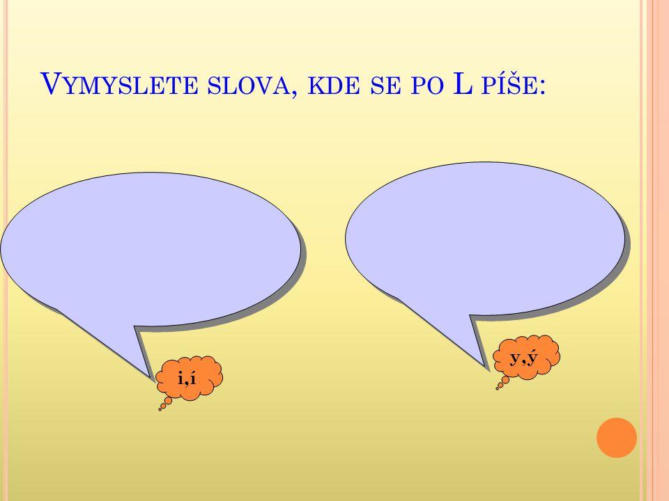 V YMYSLETE SLOVA, KDE SE PO L PÍŠE : i,í y,ý