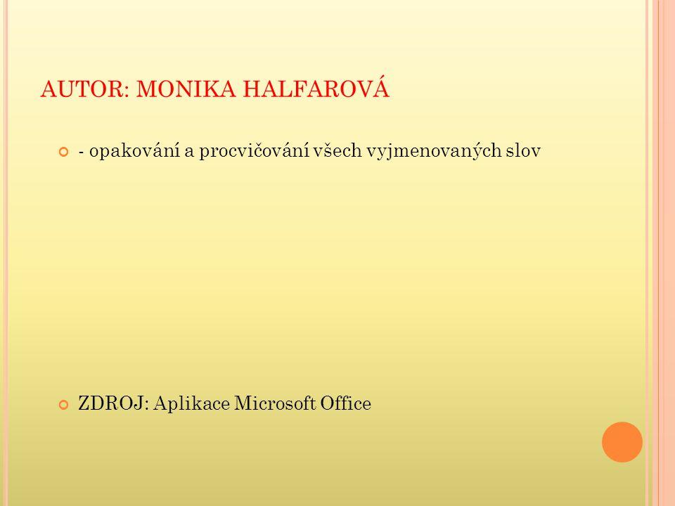 AUTOR: MONIKA HALFAROVÁ - opakování a procvičování všech vyjmenovaných slov ZDROJ: Aplikace Microsoft Office