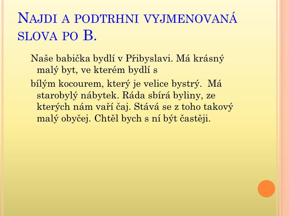 N AJDI A PODTRHNI VYJMENOVANÁ SLOVA PO B.Naše babička bydlí v Přibyslavi.