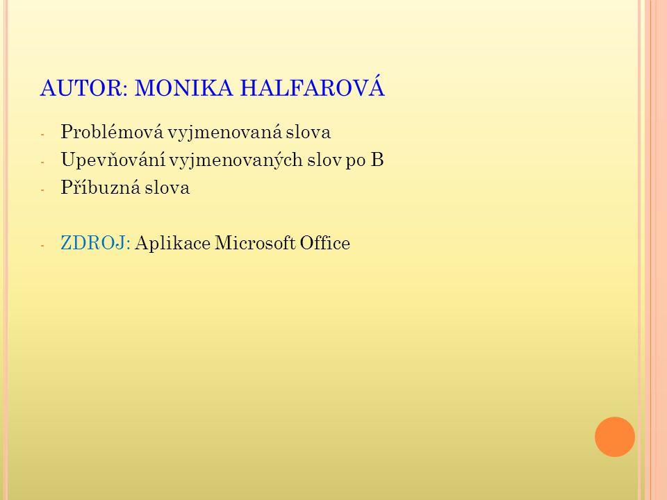 AUTOR: MONIKA HALFAROVÁ - Problémová vyjmenovaná slova - Upevňování vyjmenovaných slov po B - Příbuzná slova - ZDROJ: Aplikace Microsoft Office
