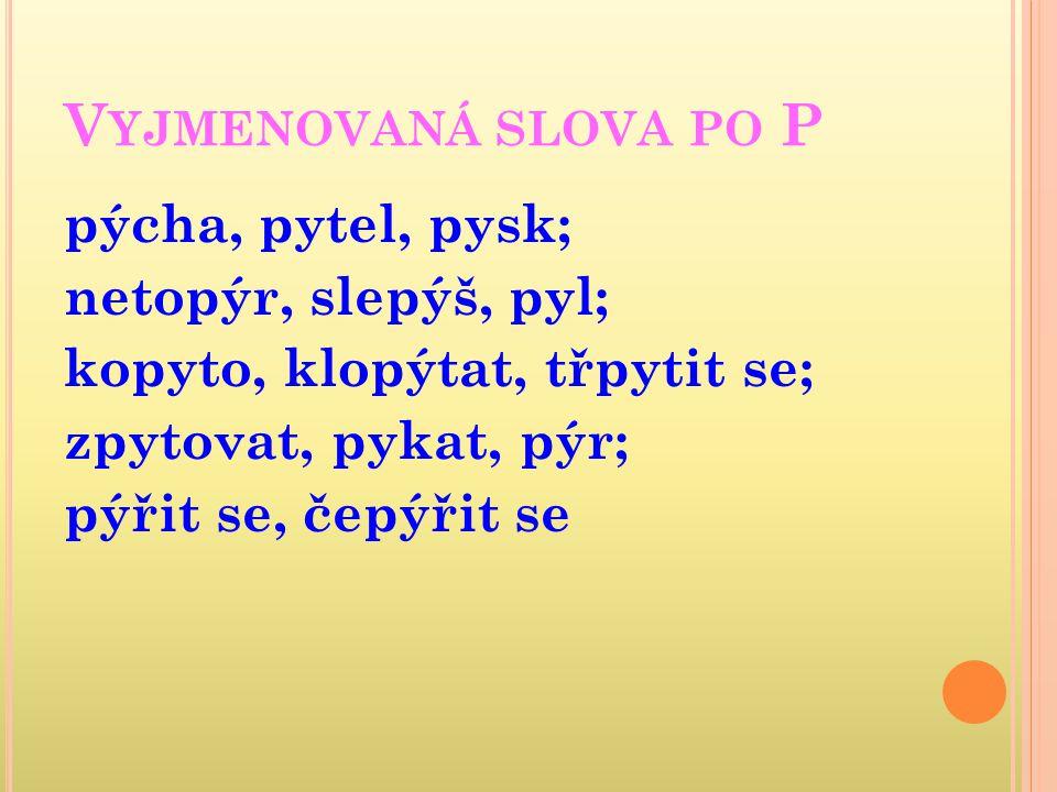 V YJMENOVANÁ SLOVA PO S syn, sytý, sýr; syrový, sychravý, usychat; sýkory, sýček, sysel; syčet, sypat