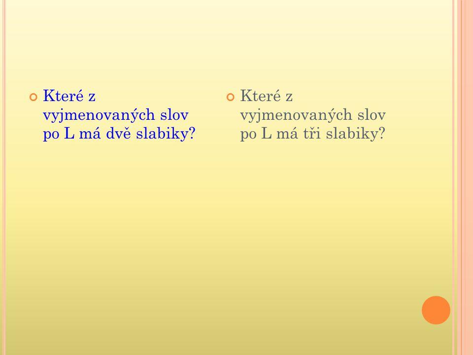 Které z vyjmenovaných slov po L má dvě slabiky? Které z vyjmenovaných slov po L má tři slabiky?