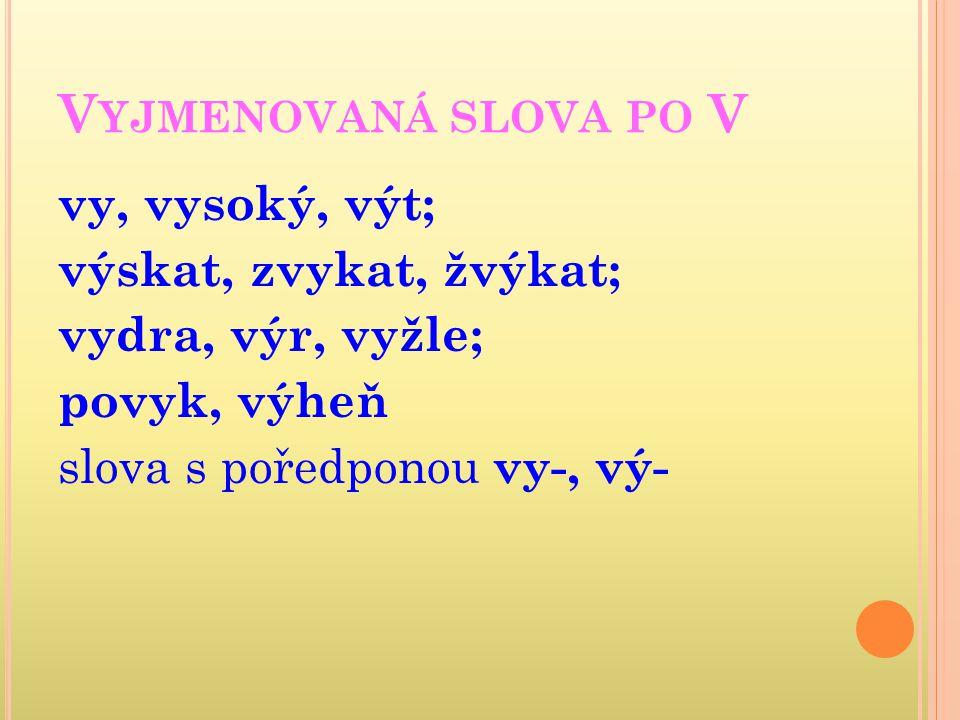 V YJMENOVANÁ SLOVA PO S syn, sytý, sýr; syrový, sychravý, usychat; sýkora, sýček, sysel; syčet, sypat