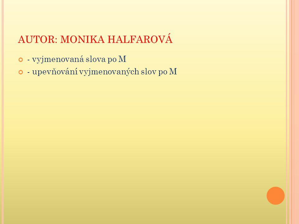 AUTOR: MONIKA HALFAROVÁ - vyjmenovaná slova po M - upevňování vyjmenovaných slov po M