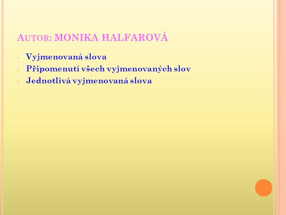 A UTOR : MONIKA HALFAROVÁ - Vyjmenovaná slova - Připomenutí všech vyjmenovaných slov - Jednotlivá vyjmenovaná slova