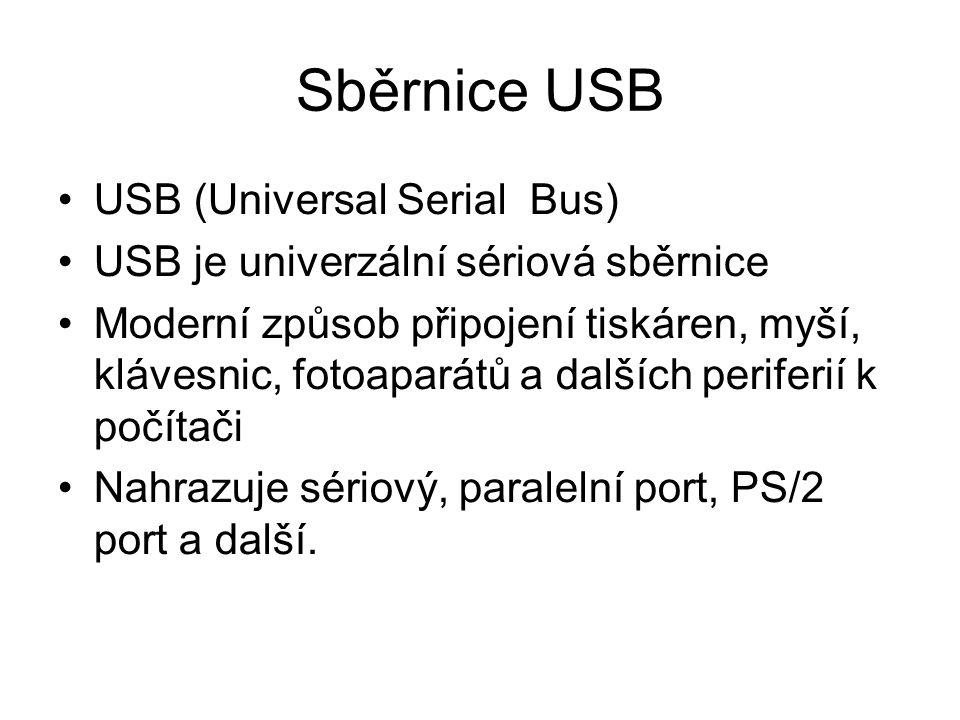 Sběrnice USB Rozlišujeme tři standardy: USB 1.1: 12 Mbit/s USB 2.0: 480 Mbit/s USB 3.0: 4800 Mbit/s Lze využít i k napájení 5 V / 500 mA Existuje i moderní Wireless USB technologie