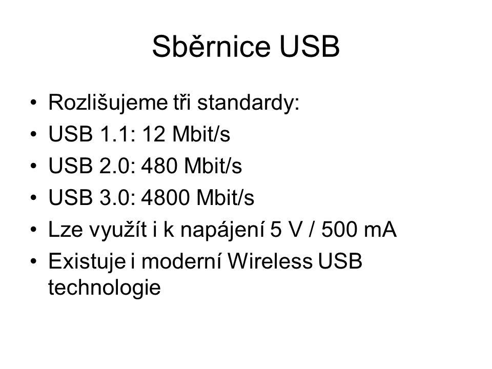 Sběrnice USB Rozlišujeme tři standardy: USB 1.1: 12 Mbit/s USB 2.0: 480 Mbit/s USB 3.0: 4800 Mbit/s Lze využít i k napájení 5 V / 500 mA Existuje i mo