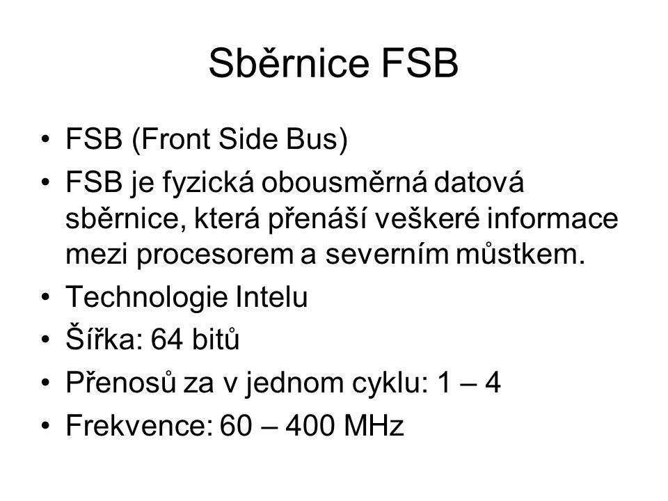Sběrnice FSB FSB (Front Side Bus) FSB je fyzická obousměrná datová sběrnice, která přenáší veškeré informace mezi procesorem a severním můstkem. Techn