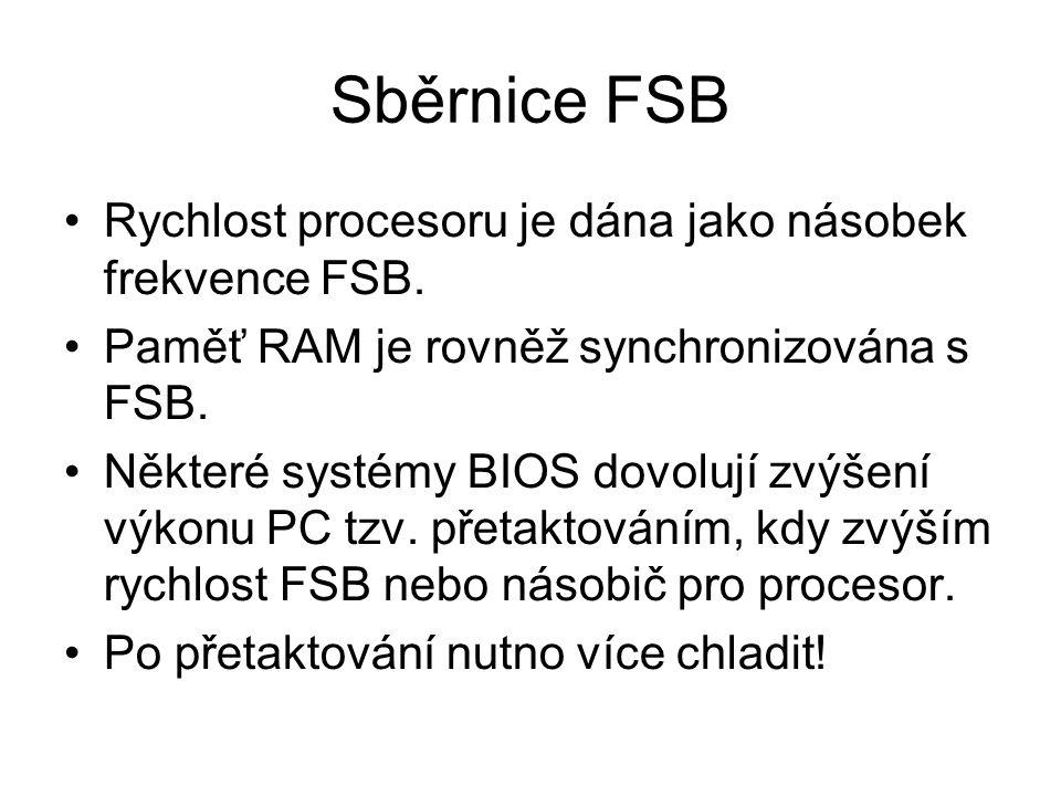Sběrnice FSB Rychlost procesoru je dána jako násobek frekvence FSB. Paměť RAM je rovněž synchronizována s FSB. Některé systémy BIOS dovolují zvýšení v