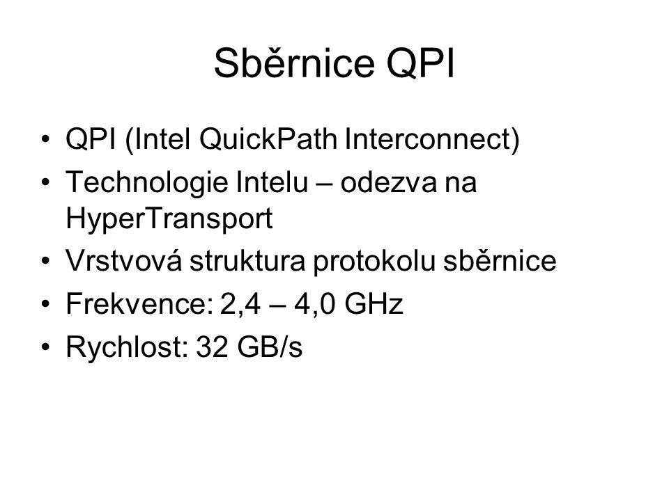 Sběrnice QPI QPI (Intel QuickPath Interconnect) Technologie Intelu – odezva na HyperTransport Vrstvová struktura protokolu sběrnice Frekvence: 2,4 – 4