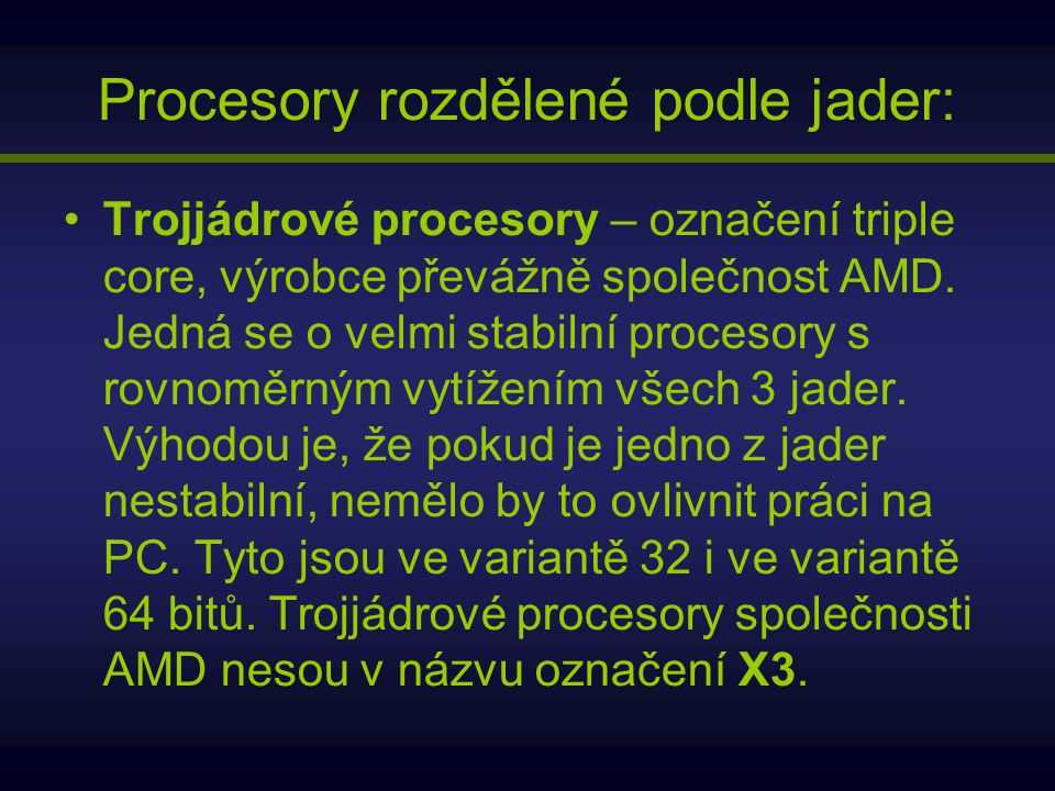 Procesory rozdělené podle jader: Trojjádrové procesory – označení triple core, výrobce převážně společnost AMD. Jedná se o velmi stabilní procesory s