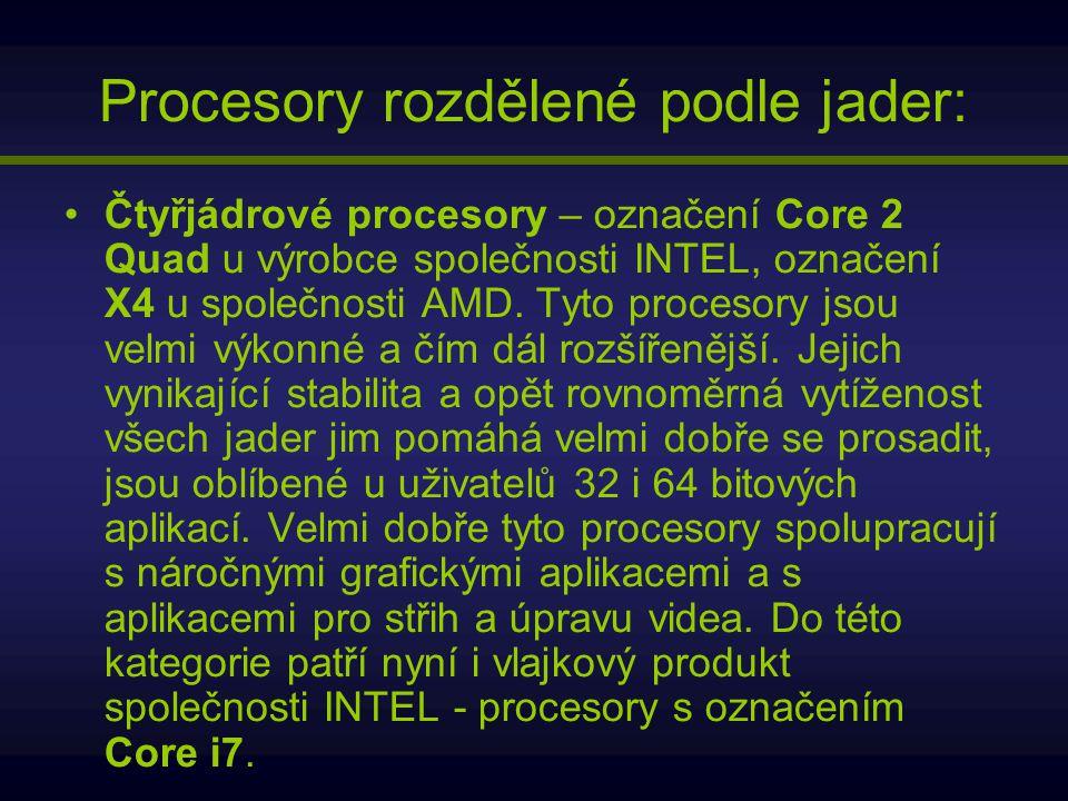 Procesory rozdělené podle jader: Čtyřjádrové procesory – označení Core 2 Quad u výrobce společnosti INTEL, označení X4 u společnosti AMD. Tyto proceso