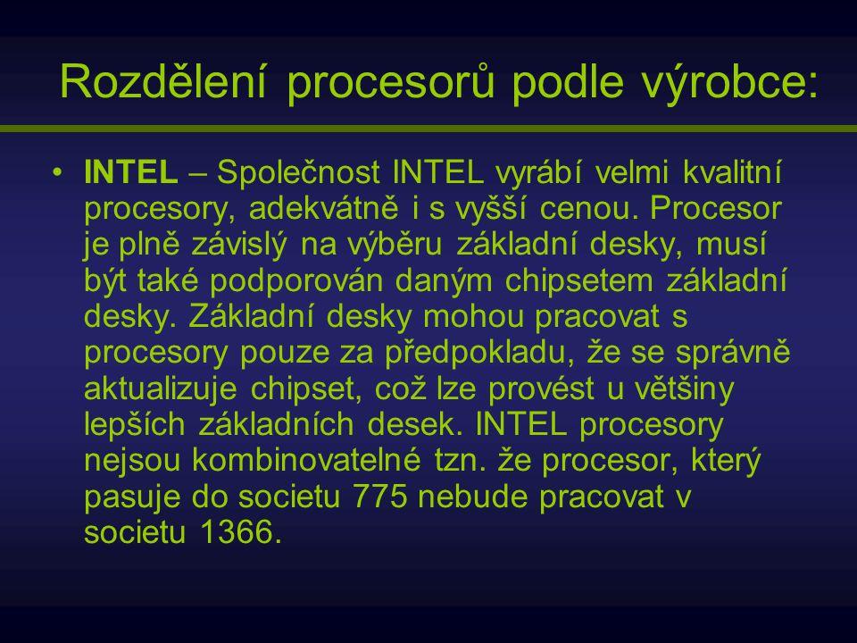 Rozdělení procesorů podle výrobce: INTEL – Společnost INTEL vyrábí velmi kvalitní procesory, adekvátně i s vyšší cenou. Procesor je plně závislý na vý