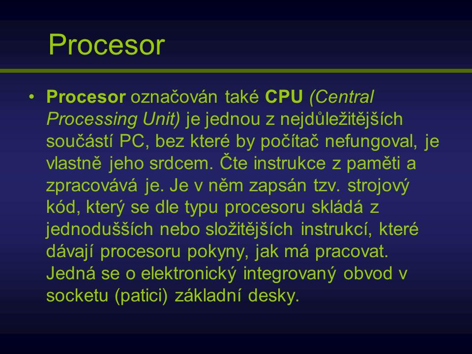 Procesor Procesor označován také CPU (Central Processing Unit) je jednou z nejdůležitějších součástí PC, bez které by počítač nefungoval, je vlastně j