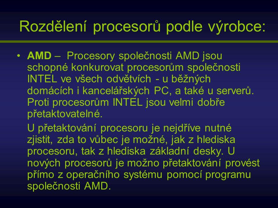 Rozdělení procesorů podle výrobce: AMD – Procesory společnosti AMD jsou schopné konkurovat procesorům společnosti INTEL ve všech odvětvích - u běžných