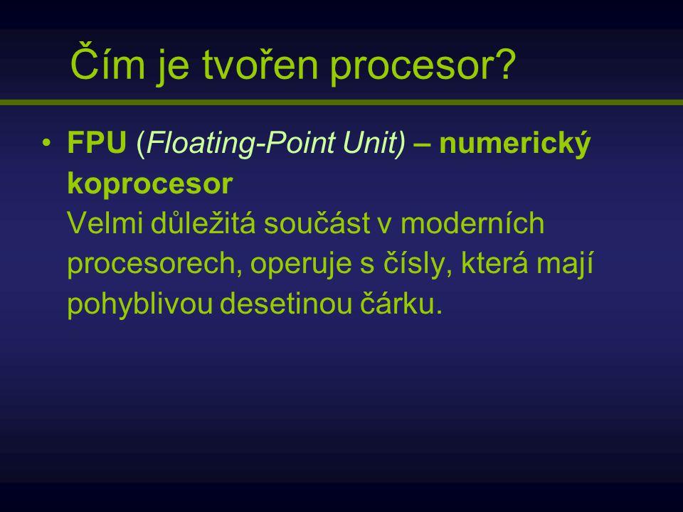 FPU (Floating-Point Unit) – numerický koprocesor Velmi důležitá součást v moderních procesorech, operuje s čísly, která mají pohyblivou desetinou čárk