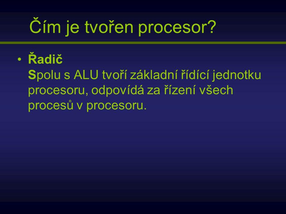 Řadič Spolu s ALU tvoří základní řídící jednotku procesoru, odpovídá za řízení všech procesů v procesoru. Čím je tvořen procesor?