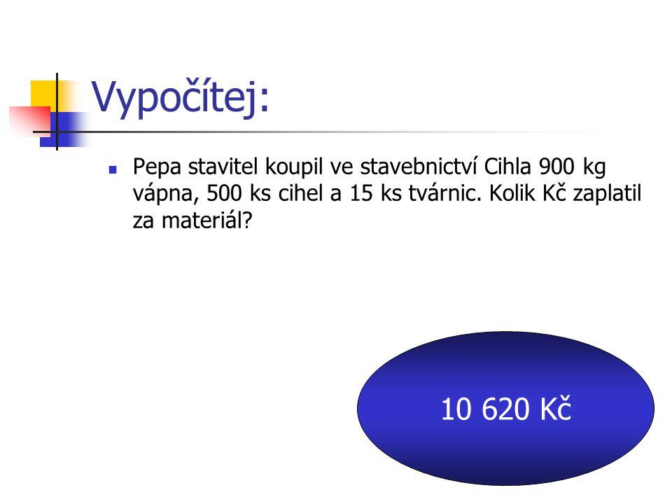 Vypočítej: Pepa stavitel koupil ve stavebnictví Cihla 900 kg vápna, 500 ks cihel a 15 ks tvárnic.
