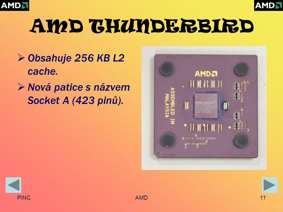 PINCAMD11 AMD THUNDERBIRD  Obsahuje 256 KB L2 cache.  Nová patice s názvem Socket A (423 pinů).