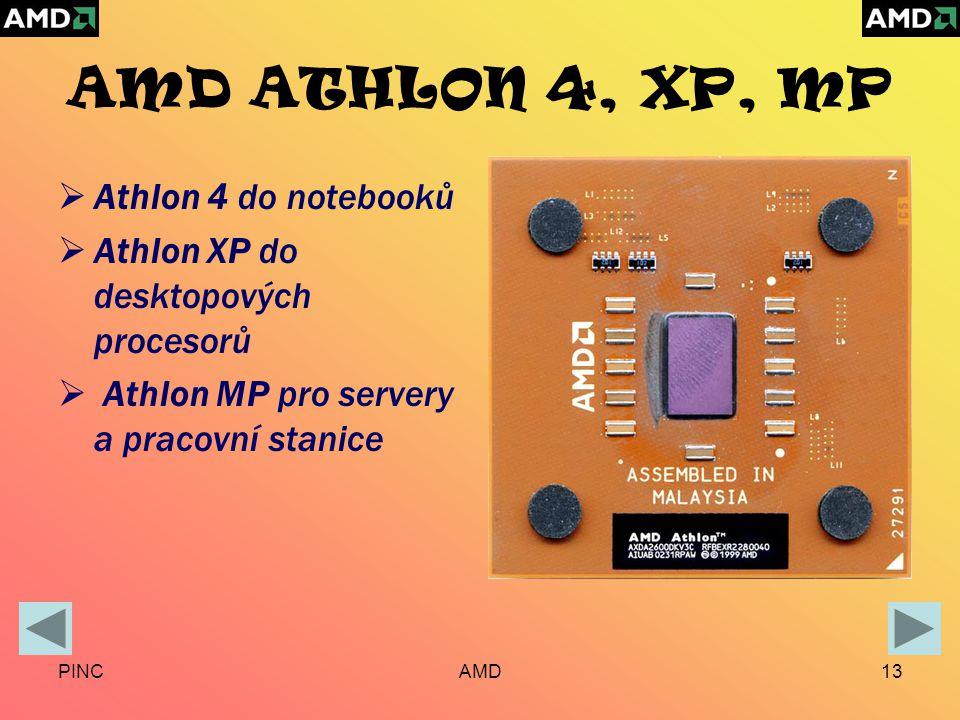 PINCAMD13 AMD ATHLON 4, XP, MP  Athlon 4 do notebooků  Athlon XP do desktopových procesorů  Athlon MP pro servery a pracovní stanice