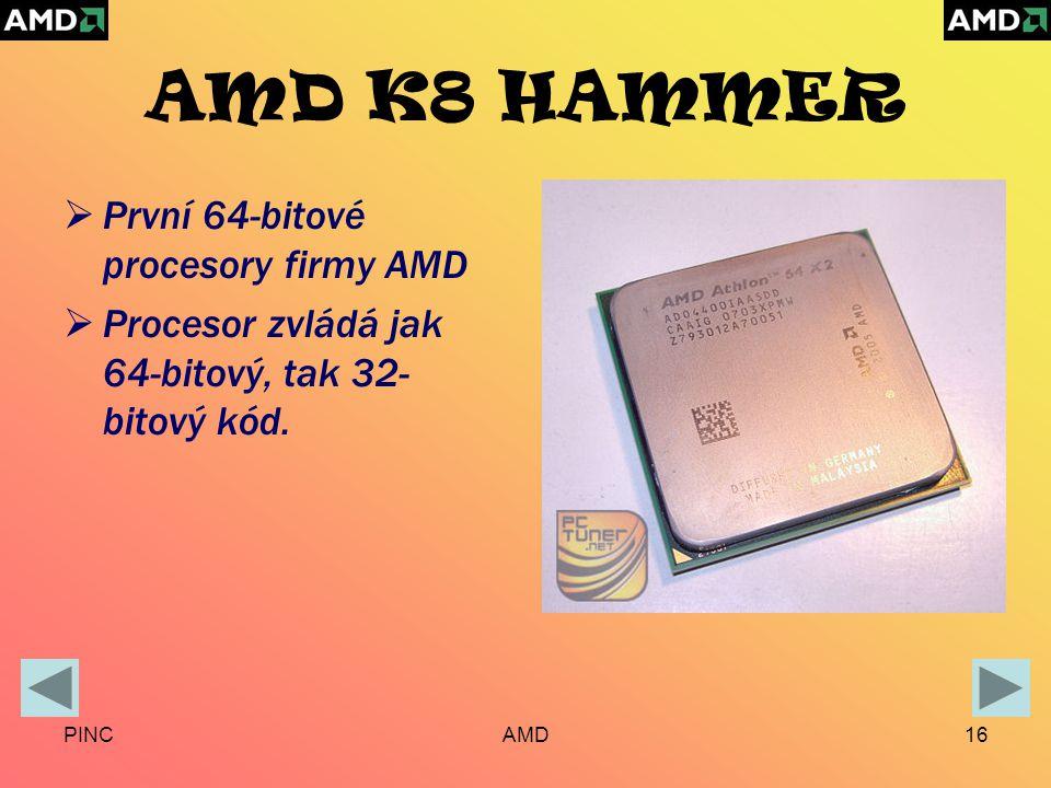 PINCAMD16 AMD K8 HAMMER  První 64-bitové procesory firmy AMD  Procesor zvládá jak 64-bitový, tak 32- bitový kód.