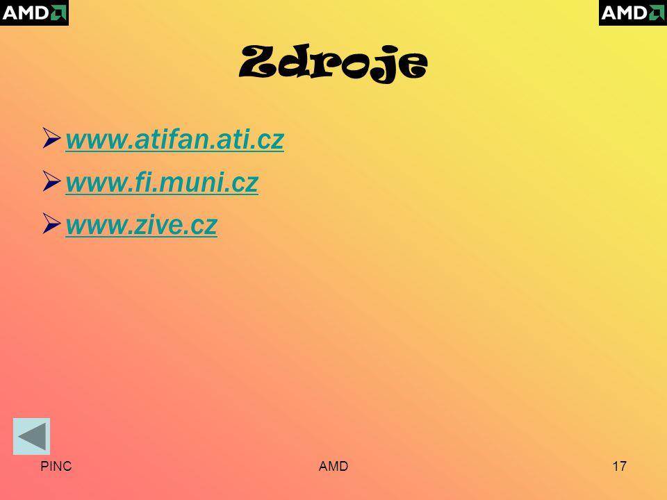 PINCAMD17 Zdroje  www.atifan.ati.cz www.atifan.ati.cz  www.fi.muni.cz www.fi.muni.cz  www.zive.cz www.zive.cz