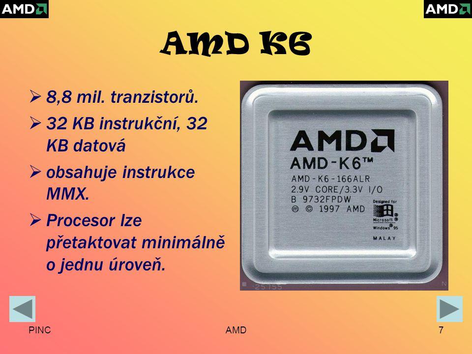 PINCAMD7 AMD K6  8,8 mil. tranzistorů.  32 KB instrukční, 32 KB datová  obsahuje instrukce MMX.