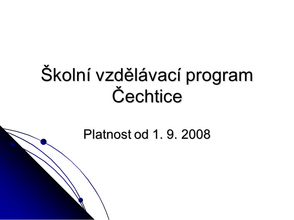 Školní vzdělávací program Čechtice Platnost od 1. 9. 2008