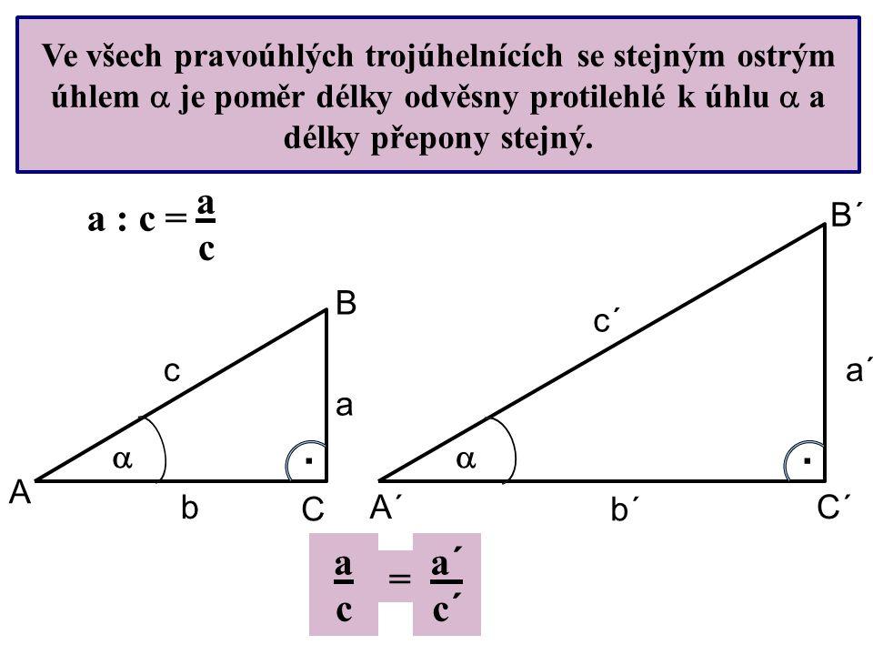 Ve všech pravoúhlých trojúhelnících se stejným ostrým úhlem  je poměr délky odvěsny protilehlé k úhlu  a délky přepony stejný. . c´ b´ a´ acac a :