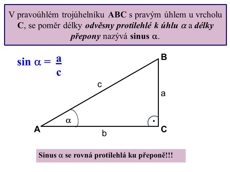 acac V pravoúhlém trojúhelníku ABC s pravým úhlem u vrcholu C, se poměr délky odvěsny protilehlé k úhlu  a délky přepony nazývá sinus . . c a b sin