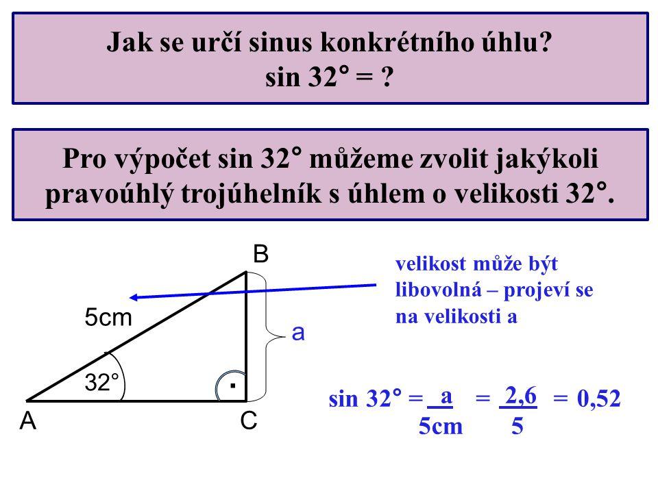 Jak se určí sinus konkrétního úhlu? sin 32° = ? Pro výpočet sin 32° můžeme zvolit jakýkoli pravoúhlý trojúhelník s úhlem o velikosti 32°. A 32° 5cm a.