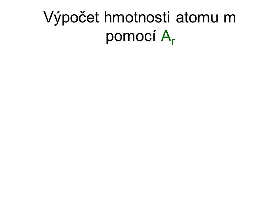 Výpočet hmotnosti atomu m pomocí A r