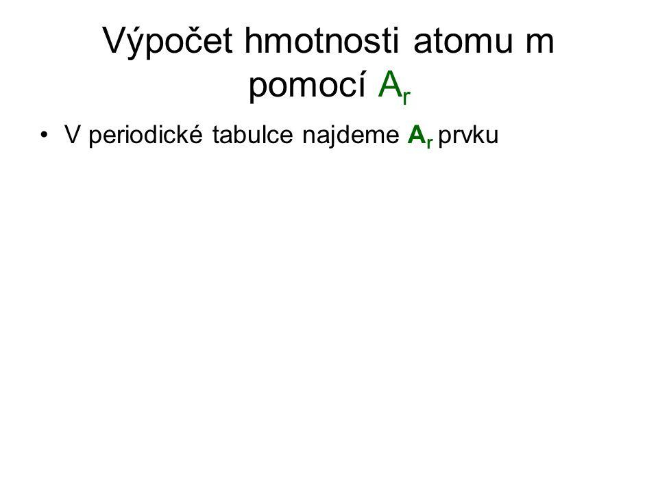V periodické tabulce najdeme A r prvku