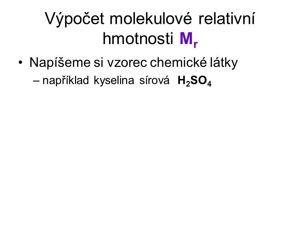 Napíšeme si vzorec chemické látky –například kyselina sírová H 2 SO 4