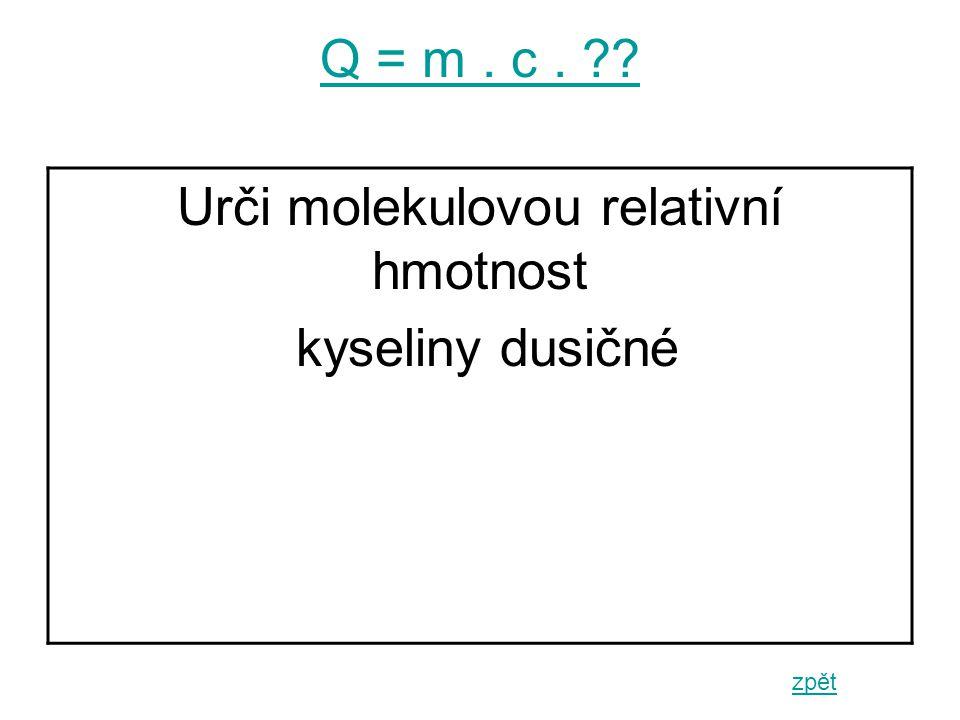 Q = m. c. zpět Urči molekulovou relativní hmotnost kyseliny dusičné