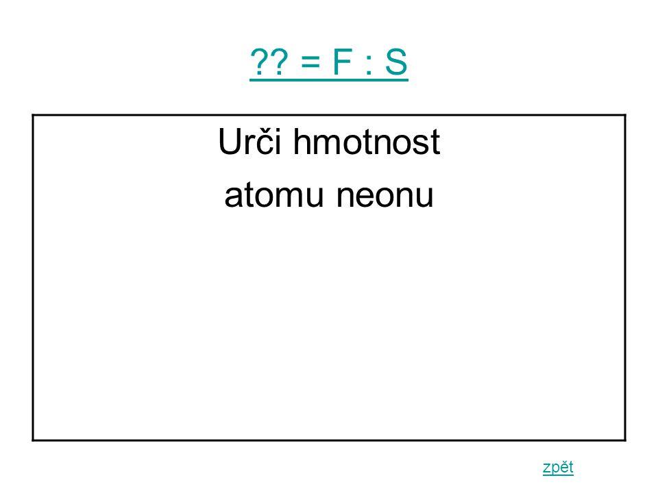 = F : S zpět Urči hmotnost atomu neonu