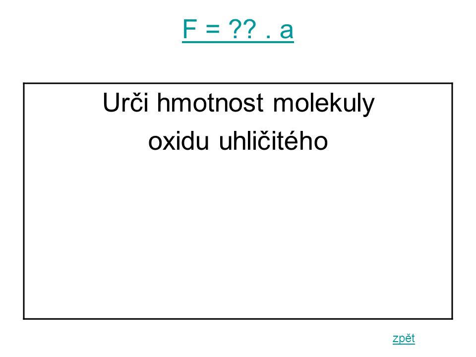 F = . a zpět Urči hmotnost molekuly oxidu uhličitého