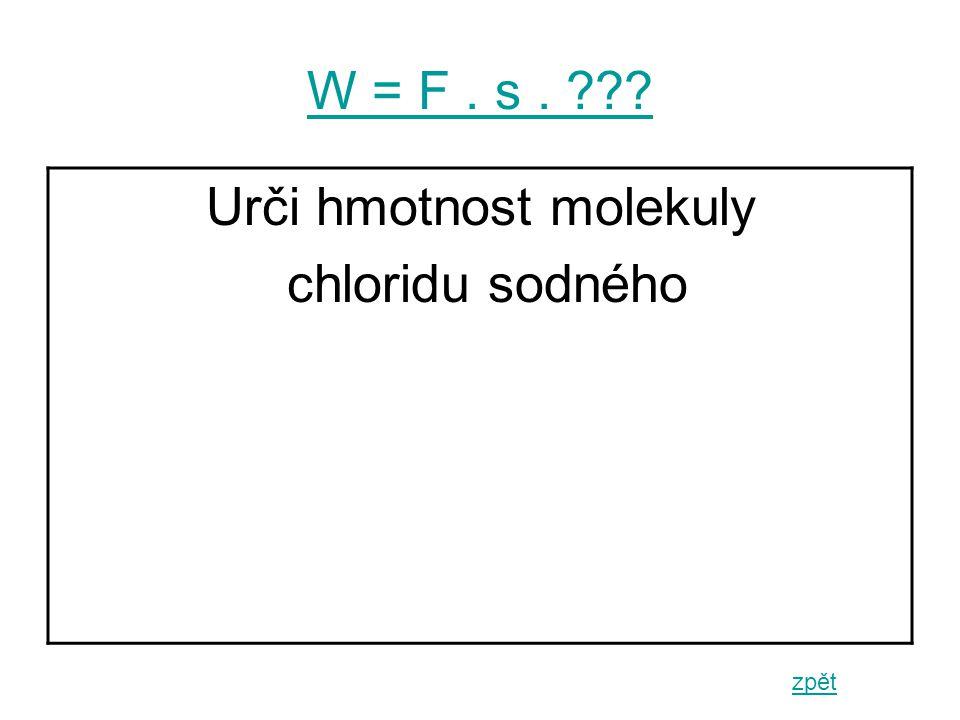 W = F. s. zpět Urči hmotnost molekuly chloridu sodného