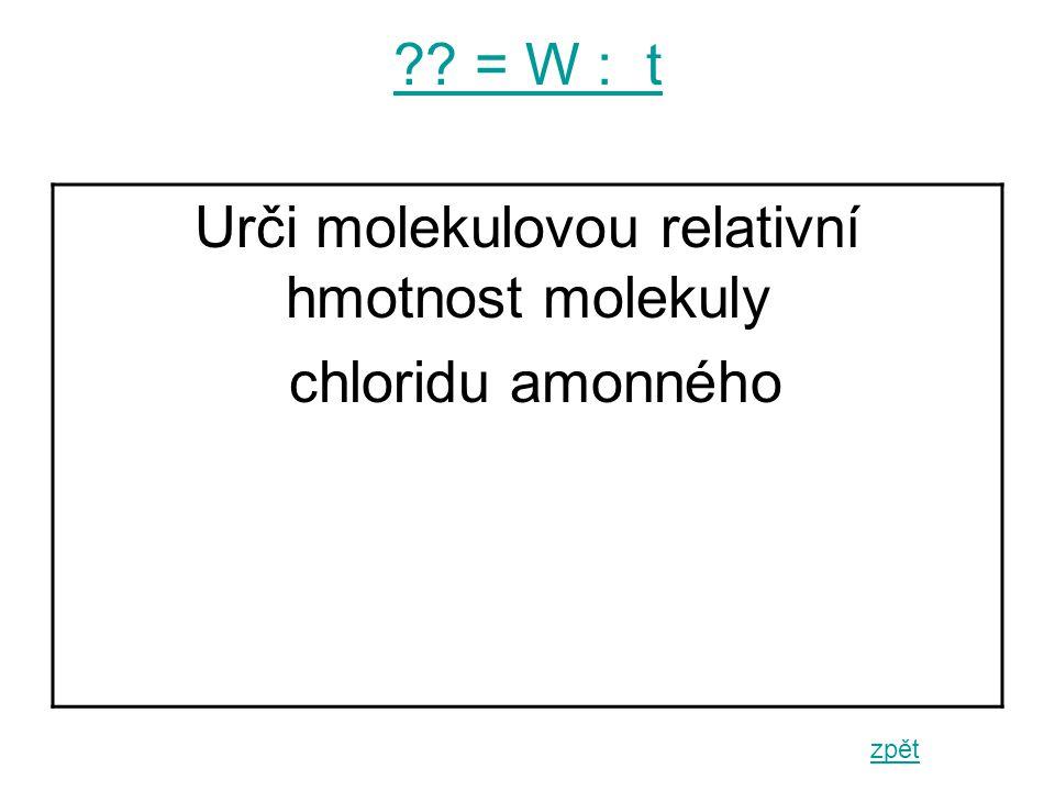 = W : t zpět Urči molekulovou relativní hmotnost molekuly chloridu amonného