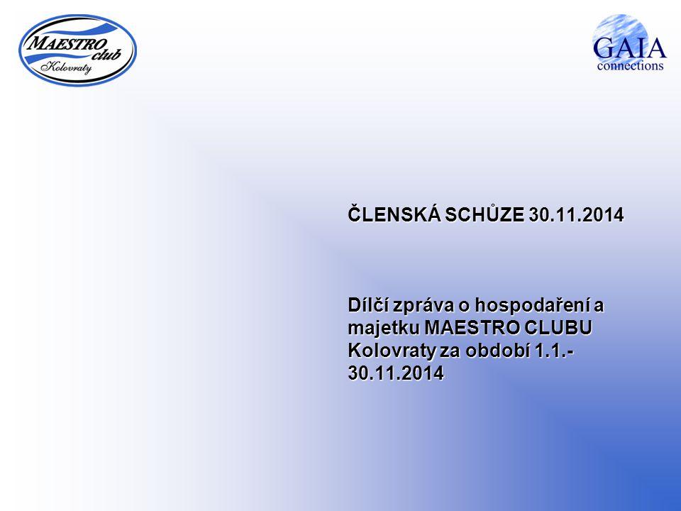 ČLENSKÁ SCHŮZE 30.11.2014 Dílčí zpráva o hospodaření a majetku MAESTRO CLUBU Kolovraty za období 1.1.- 30.11.2014
