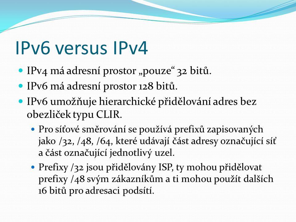 """IPv6 versus IPv4 IPv4 má adresní prostor """"pouze"""" 32 bitů. IPv6 má adresní prostor 128 bitů. IPv6 umožňuje hierarchické přidělování adres bez obezliček"""