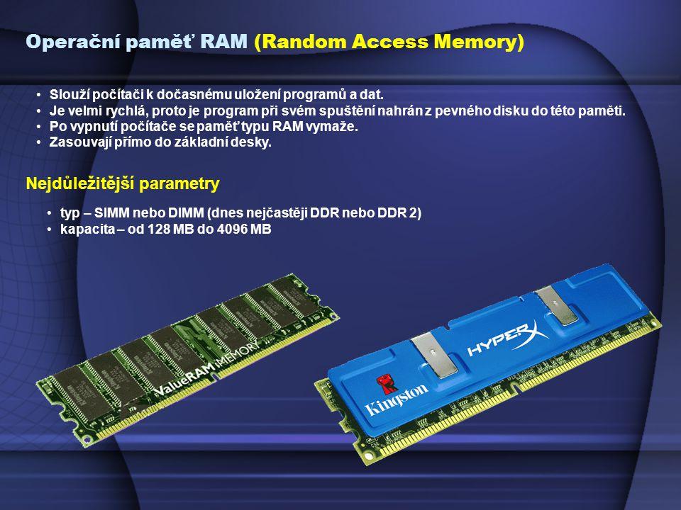 Operační paměť RAM (Random Access Memory) Slouží počítači k dočasnému uložení programů a dat.