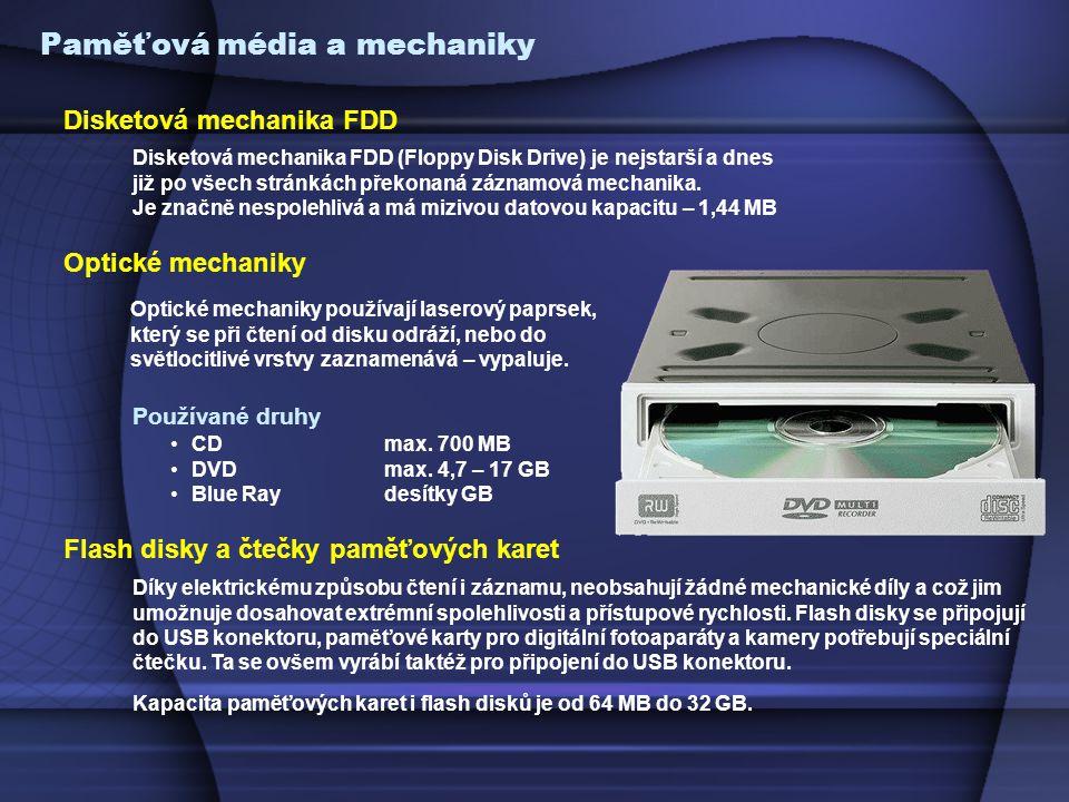 Paměťová média a mechaniky Disketová mechanika FDD (Floppy Disk Drive) je nejstarší a dnes již po všech stránkách překonaná záznamová mechanika.