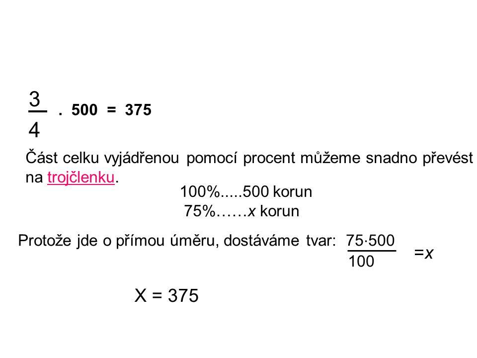 3 4. 500 = 375 Část celku vyjádřenou pomocí procent můžeme snadno převést na trojčlenku.