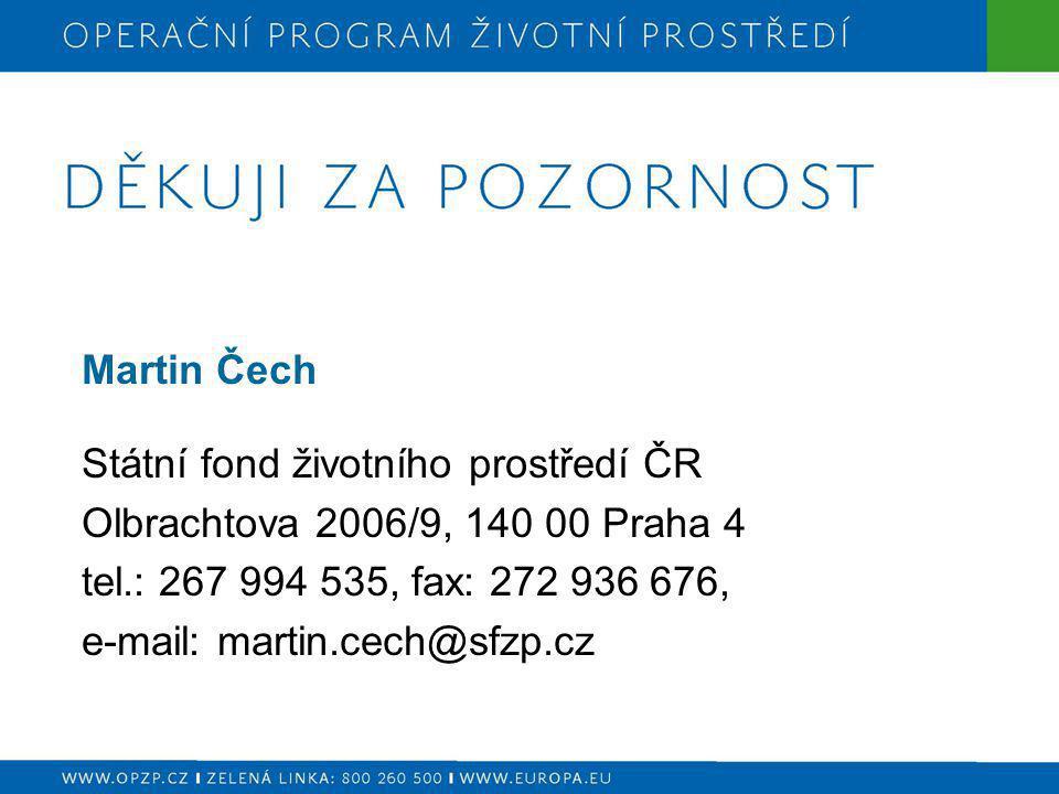 Martin Čech Státní fond životního prostředí ČR Olbrachtova 2006/9, 140 00 Praha 4 tel.: 267 994 535, fax: 272 936 676, e-mail: martin.cech@sfzp.cz