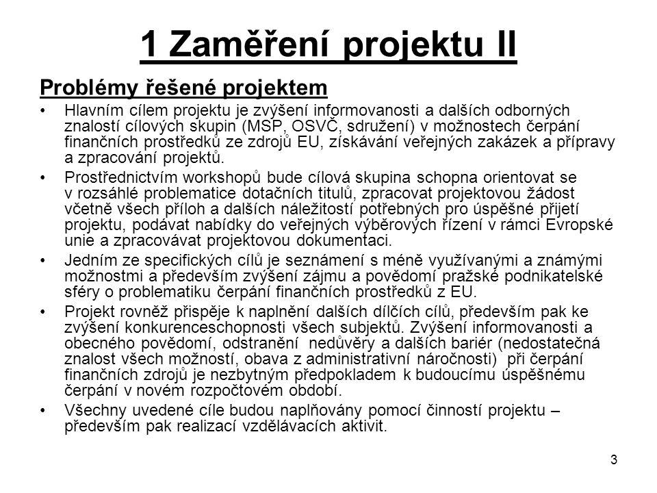 3 1 Zaměření projektu II Problémy řešené projektem Hlavním cílem projektu je zvýšení informovanosti a dalších odborných znalostí cílových skupin (MSP,