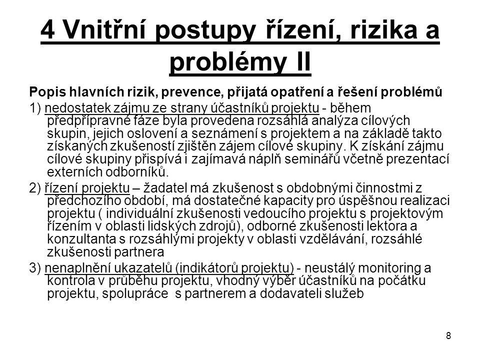 8 4 Vnitřní postupy řízení, rizika a problémy II Popis hlavních rizik, prevence, přijatá opatření a řešení problémů 1) nedostatek zájmu ze strany účas