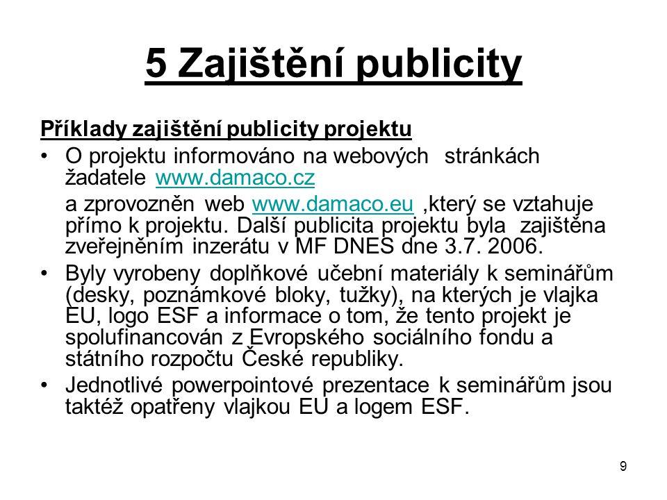 9 5 Zajištění publicity Příklady zajištění publicity projektu O projektu informováno na webových stránkách žadatele www.damaco.czwww.damaco.cz a zprov