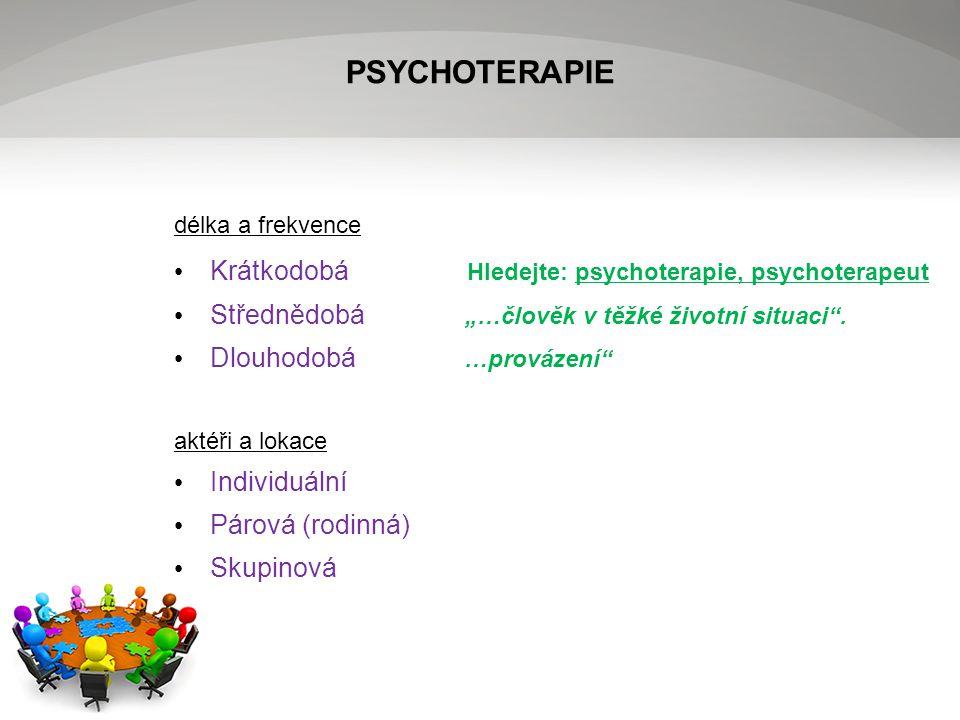 """PSYCHOTERAPIE délka a frekvence Krátkodobá Hledejte: psychoterapie, psychoterapeut Střednědobá """"…člověk v těžké životní situaci ."""