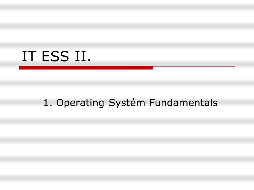 IT ESS II. 1. Operating Systém Fundamentals